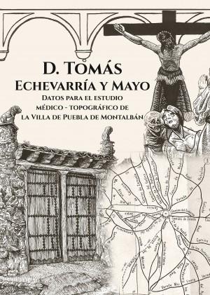 Separata Nº 42 de la Revistas Cultural Crónicas, de La Puebla de Montalbán (Toledo). D. Tomás Echevarría y Mayo (Parte I)